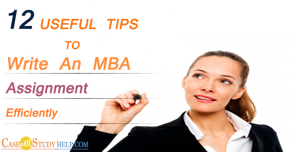 12 Useful Tips To Write An MBA Assignment Efficiently
