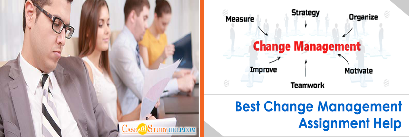Change Management Assignment Help by Casestudyhelp.com