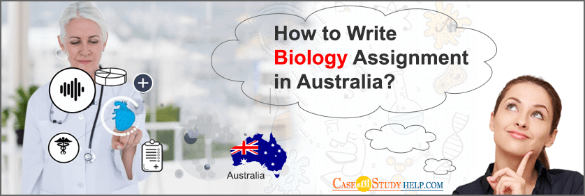 How to Write Biology Assignment in Australia? Casestudyhelp.com