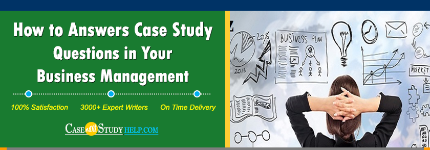 How to answers case study questions in your business management
