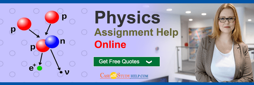 Physics Assignment Help Online by Casestudyhelp.com
