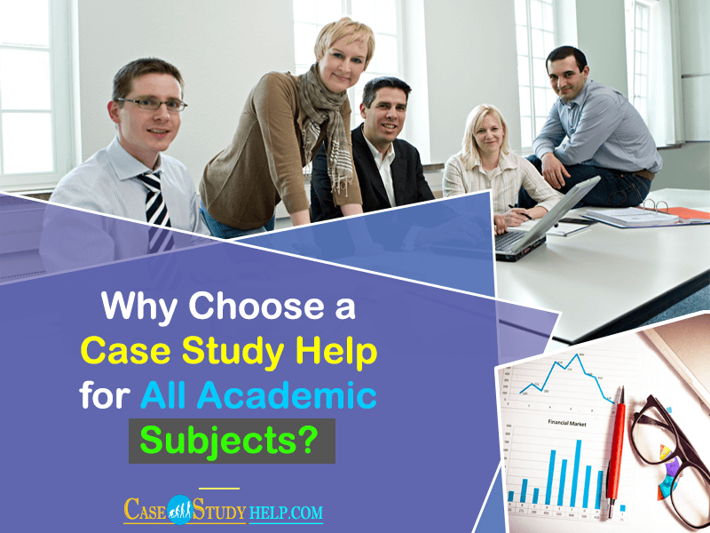 Why-Choose-a-Case-Study-Help--for-All-Academic-Subjects