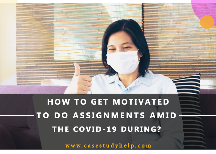 How-to-get-motivated-to-do-assignments-amid-the-covid-19-during