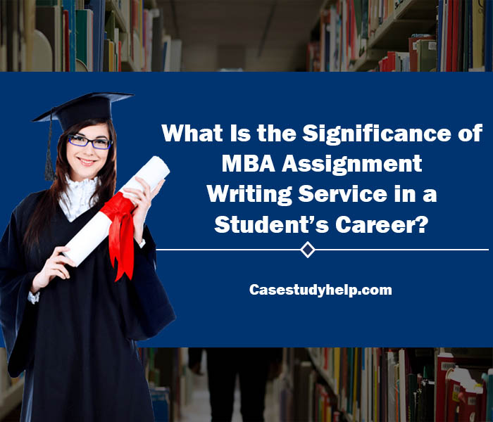 What-Is-the-Significance-of-mba-assignment-writing-service-in-a-student's-career