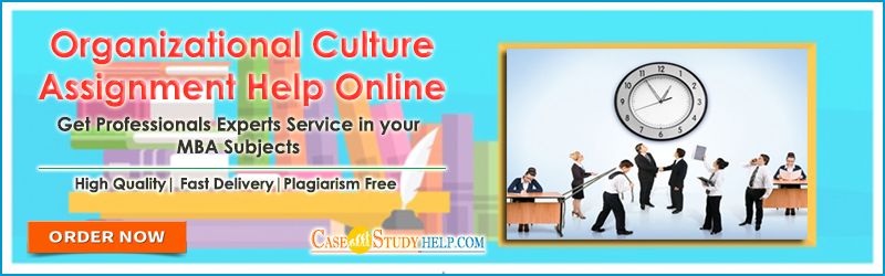 Organizational Culture Assignment Help by MBA Experts