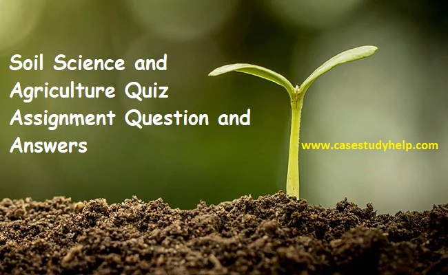 Soil Science Agriculture Assignment Quiz Question and ...