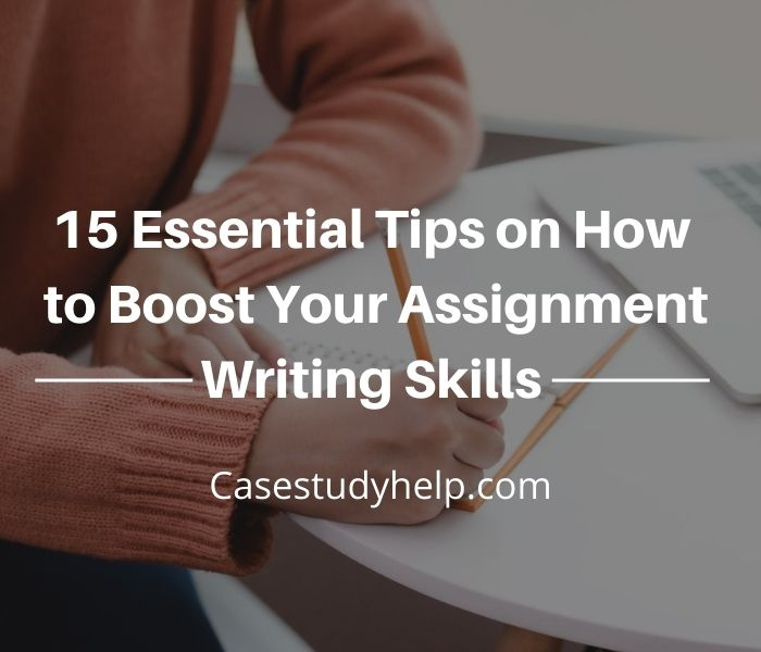 15 Essential Tips on How to Boost Your Assignment Writing Skills